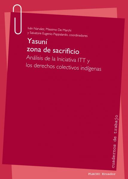 Yasuní: zona de sacrificio. Análisis de la iniciativa ITT y los derechos colectivos indígenas.